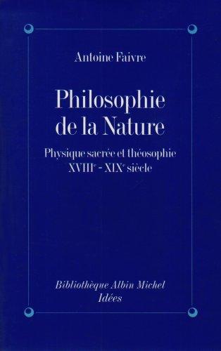 Philosophie de la nature : Physique sacrée et théosophie, XVIIIe - XIXe siècle par Antoine Faivre