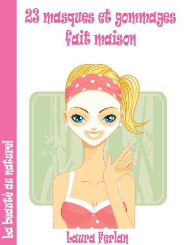 23 Masques et Gommages Fait Maison (La Beaut au Naturel t. 1)