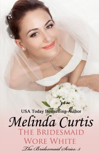 The Bridesmaid Wore White: The Bridesmaids Series: Volume 5