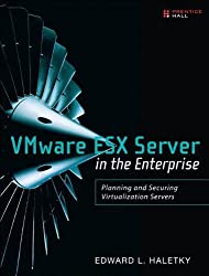 VMware ESX Server in the Enterprise: Planning and Securing Virtualization Servers: Written by Edward Haletky, 2008 Edition, (1st Edition) Publisher: Prentice Hall [Paperback]