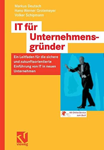 IT für Unternehmensgründer: Ein Leitfaden für die sichere und zukunftsorientierte Einführung von IT in neuen Unternehmen