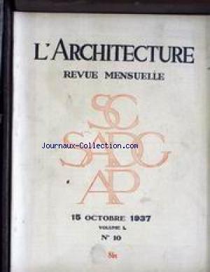 ARCHITECTURE (L') [No 10] du 15/10/1937 - LE CENTRE REGIONAL ELARGISSEMENT DU PONT DE L' ALMA VOIE TRIOMPHALE DE LA LUMIERE ET DE LA RADIO, PONT ALEXANDRE-III