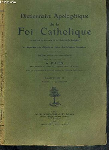 DICTIONNAIRE APOLOGETIQUE DE LA FOI CATHOLIQUE CONTENANT LES PREUVES DE LA VERITE DE LA RELIGION ET LES REPONSES AUX OBJECTIONS TIREES DES SCIENCES HUMAINES - FASCICULE II. AUMONE - CONCORDATS. par D' ALES A.
