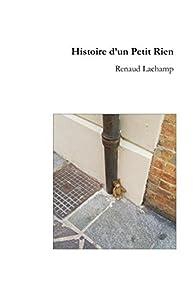 Histoire d'un Petit Rien par Renaud Lachamp
