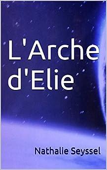 L'Arche d'Elie par [Seyssel, Nathalie]