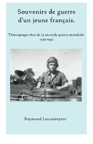 Souvenirs de guerre d'un jeune Français: Témoignage vécu de la seconde guerre mondiale.: Volume 1 par Raymond Lescastreyres