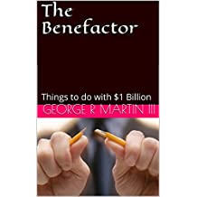The Benefactor: Things to do with $1 Billion