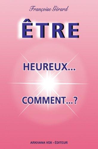 Etre... heureux... comment... ? par Françoise Gérard