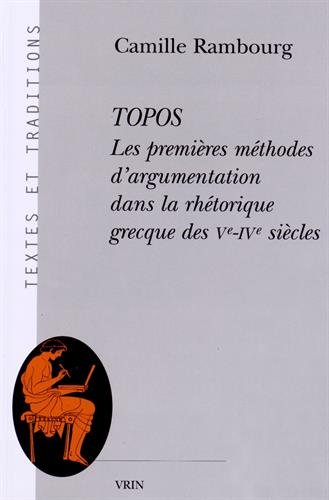 Topos: Les premières méthodes d'argumentation dans la rhétorique grecque des Ve-IVe siècles