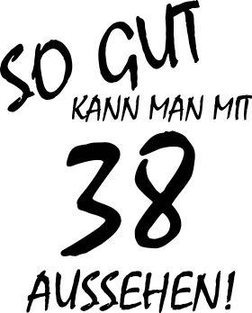 Mister Merchandise Cooles Herren T-Shirt So gut kann man mit 38 aussehen! Jahre Geburtstag Weiß