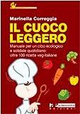 Scarica Libro Il cuoco leggero Manuale per un cibo ecologico e solidale quotidiano oltre 100 ricette veg italiane (PDF,EPUB,MOBI) Online Italiano Gratis