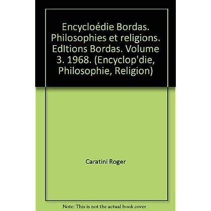 Encyclop'die Bordas. Philosophies et religions. EdItions Bordas. Volume 3. 1968. (Encyclop'die, Philosophie, Religion)