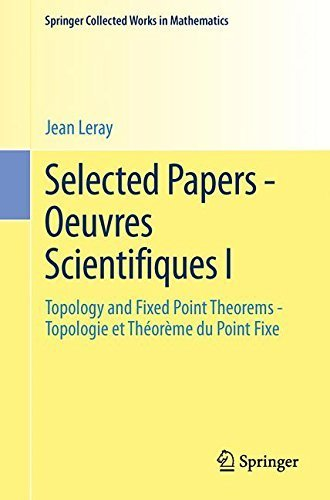 Selected Papers - Oeuvres Scientifiques I: Topology and Fixed Point Theorems Topologie et Th¨¦or¨¨me du Point Fixe Topologie et Th¨¦or¨¨me du Point Fixe ... in Mathematics) (English and French Edition) by Leray, Jean (2014) Paperback