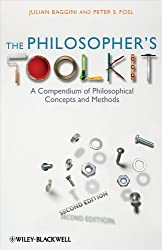 The Philosopher's Toolkit: A Compendium of Philosophical Concepts and Methods (Wiley Desktop Editions)