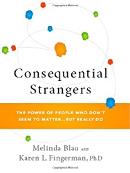 Consequential Strangers: The Power of People Who Don't Seem to Matter... But Really Do