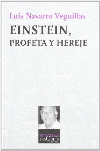 Einstein, profeta y hereje (Metatemas) por Luis Navarro