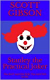 Stanley the Practical Joker: You don't want his help.  You want him to die. (Terrible Tales Book 84) (English Edition)