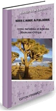 Sous l'arbre à palabre  Contes merveilleux et légendes fabuleuses d'Afrique par Roger Bila Kaboré
