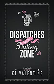 Dispatches from the Dating Zone by [Valentine, K T]