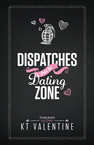 Dispatches from the Dating Zone by K T Valentine