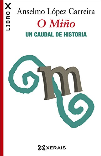 O Miño. Un caudal de historia (Obras De Referencia - Ensaio E-Book) (Galician Edition) por Anselmo López Carreira