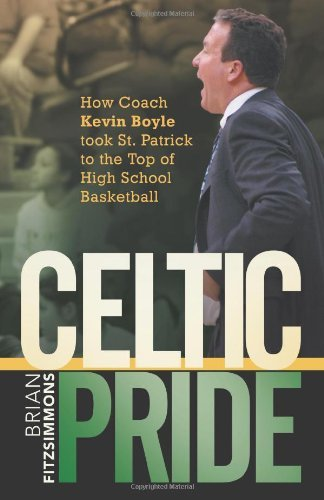 Celtic Pride: How Coach Kevin Boyle Took St. Patrick to the Top of High School Basketball by Brian Fitzsimmons (28-Nov-2011) Paperback