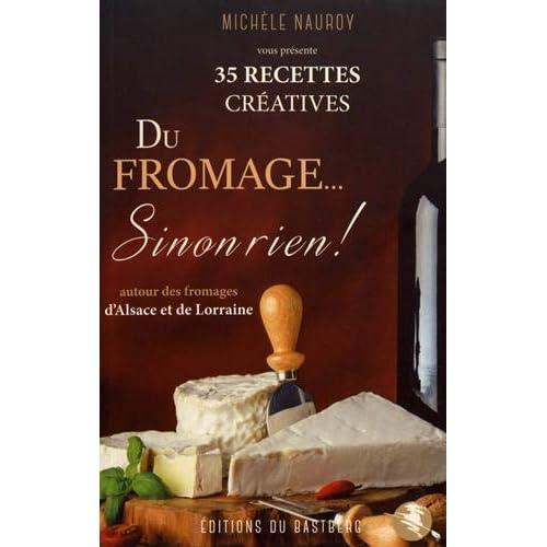 Du fromage... sinon rien ! : 35 recettes créatives autour des fromages d'Alsace et de Lorraine