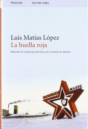 La huella roja : historias de la Rusia postsoviética en el cambio de milenio por Luis López Sánchez
