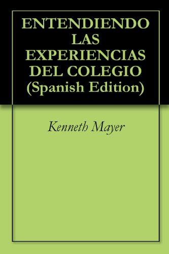 ENTENDIENDO LAS EXPERIENCIAS DEL COLEGIO por Kenneth Mayer