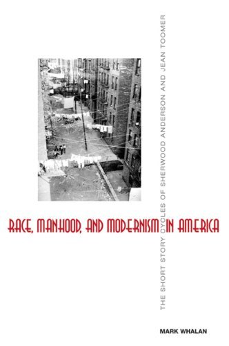Race, Manhood, and Modernism in America: The Short Story Cycles of Sherwood Anderson and Jean Toomer by Mark Whalan (2007-09-30)