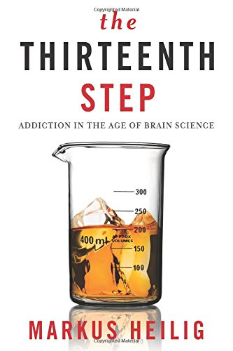 The Thirteenth Step: Addiction in the Age of Brain Science -