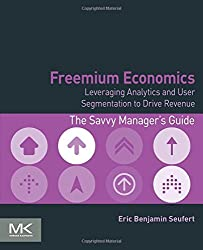 Freemium Economics: Leveraging Analytics and User Segmentation to Drive Revenue (The Savvy Manager's Guides)