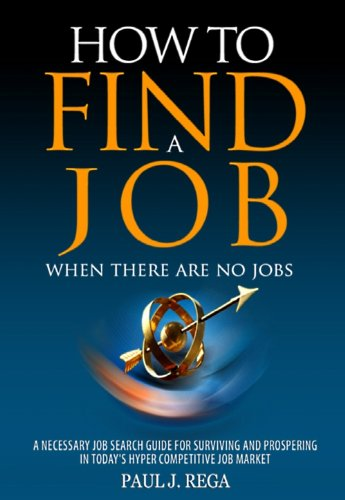 How To Find A Job: When There Are No Jobs (Book 1) A Necessary Job Search and Career Planning Guide for Today's Job Market (Career Development)