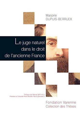 Le Juge naturel dans le droit de l'ancienne France par Marjorie Dupuis-berruex