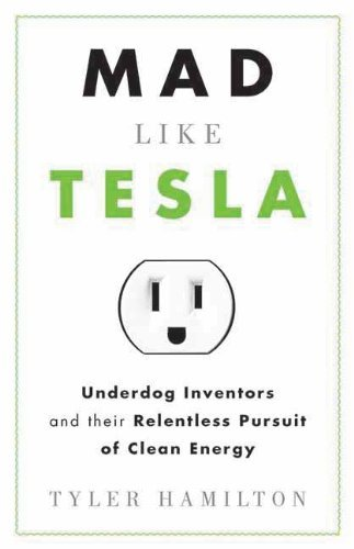 Mad Like Tesla: Underdog Inventors and Their Relentless Pursuit of Clean Energy by Tyler Hamilton (2011-09-01)
