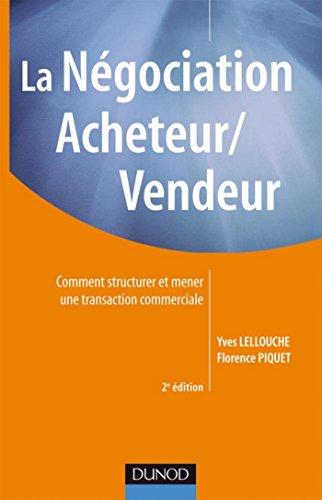 La ngociation acheteur/vendeur - 2e edition : Comment structurer et mener une transaction commerciale (Commercial/Vente)