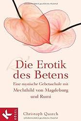 Die Erotik des Betens - Eine mystische Gebetsschule mit Mechthild von Magdeburg und Rumi