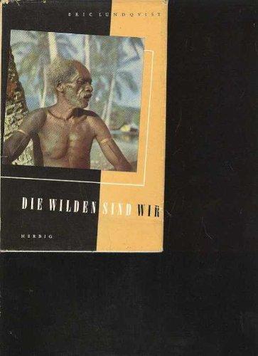 Lundquist die Wilden sind wir, Herbig o. J. , ca. 1955, 324 Seiten, als Forstfachmann in den Urwäldern Neuguineas