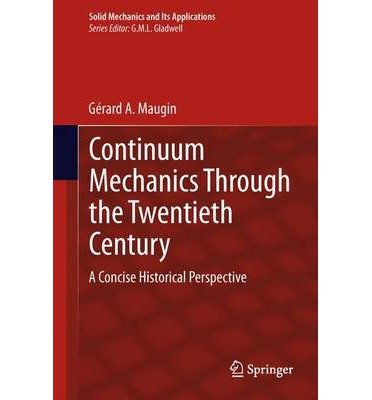 CONTINUUM MECHANICS THROUGH THE TWENTIETH CENTURY: A CONCISE HISTORICAL PERSPECTIVE (2013) (SOLID MECHANICS AND ITS APPLICATIONS #196) BY MAUGIN, GERARD (AUTHOR)HARDCOVER