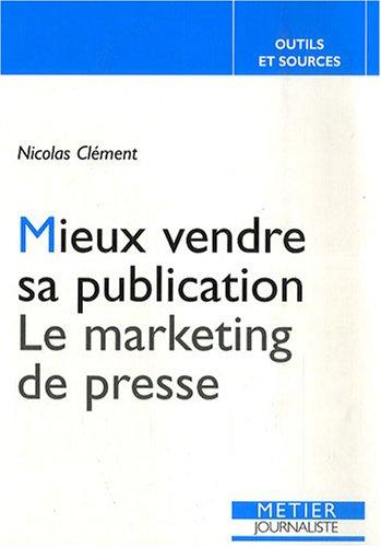 Mieux vendre sa publication : Le marketing de presse par Nicolas Clément