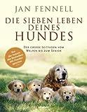 Die sieben Leben deines Hundes: Der große Leitfaden - vom Welpen bis zum Senior - Jan Fennell