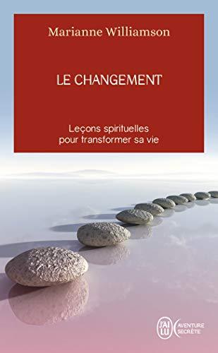 Le changement - Leçons spirituelles pour transformer sa vie