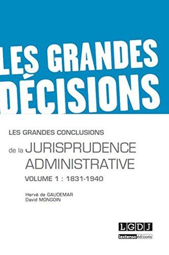 Les grandes conclusions de la jurisprudence administrative : Tome 1, 1831-1940 par Hervé de Gaudemar, David Mongoin