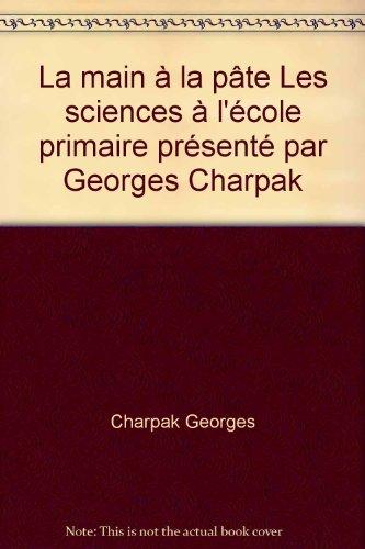 La main à la pâte Les sciences à l'école primaire présenté par Georges Charpak