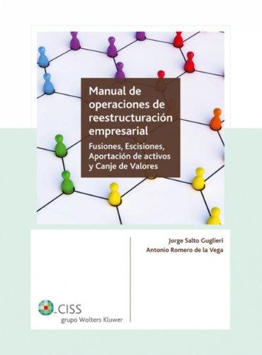 Manual de operaciones de reestructuración empresarial: Fusiones, escisiones, aportación de activos y canje de valores por Antonio Romero de la Vega