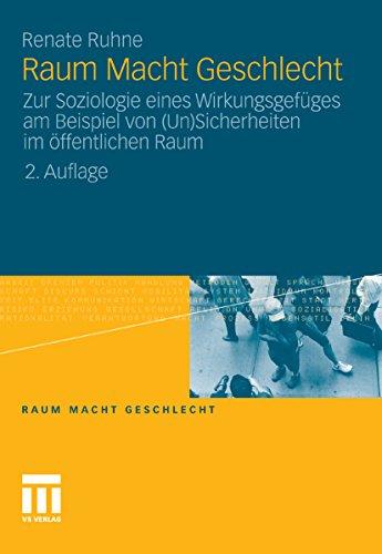 Raum Macht Geschlecht: Zur Soziologie eines Wirkungsgefüges am Beispiel von (Un) Sicherheiten im öffentlichen Raum: Zur Soziologie eines Wirkungsgefüges ... von (Un)Sicherheiten im öffentlichen Raum