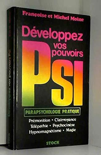 Développez vos pouvoirs psi : Parapsychologie pratique par Françoise Moine, Michel Moine, Pierre Delvincourt (Relié)