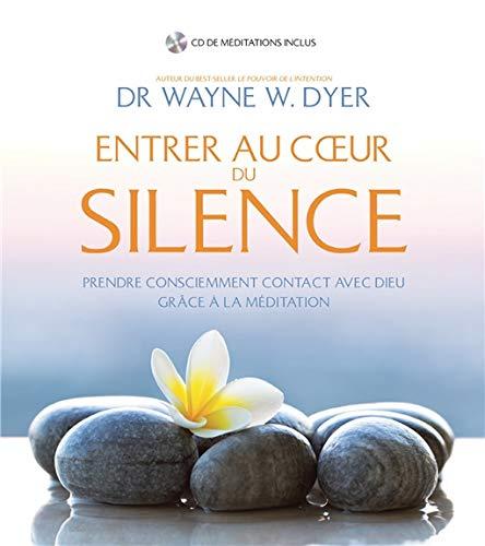 Entrer au coeur du silence - Prendre consciemment contact avec Dieu grâce à la méditation - Livre + CD par Wayne W. Dyer