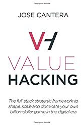 Value Hacking: The full-stack strategic framework to shape, scale and dominate your own billion-dollar game in the digital era