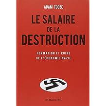 Le Salaire de La Destruction: Formation Et Ruine de L'Economie Nazie (Histoire)